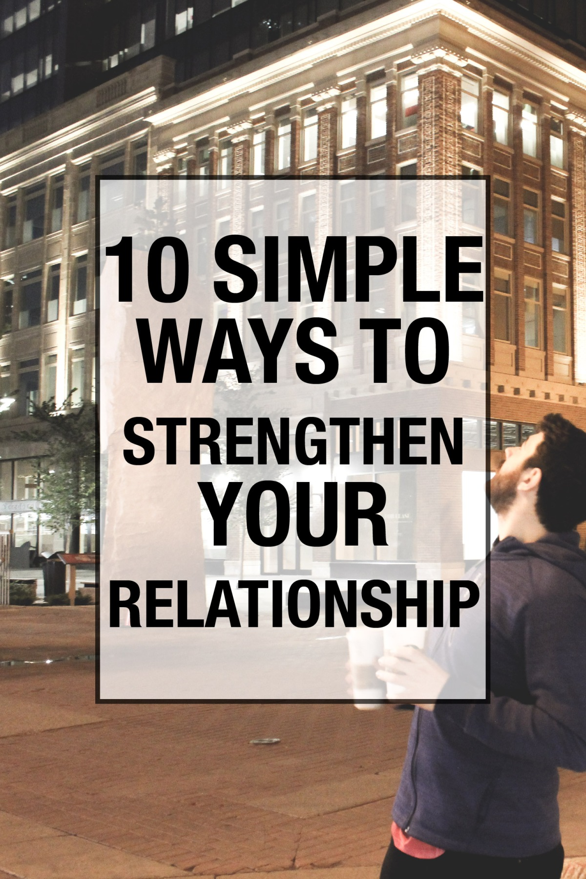10 Simple Ways To Strengthen Your Relationship